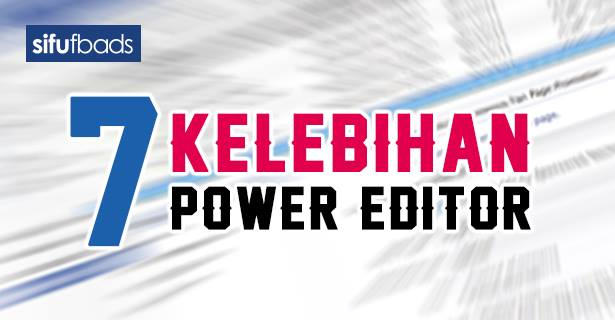 7 kelebihan power editor