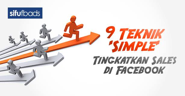9 Teknik Simple Tingkatkan Sales di Facebook