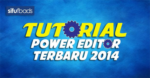 Tutorial Power Editor Terbaru 2014