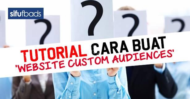 Tutorial Cara Buat 'Website Custom Audiences'