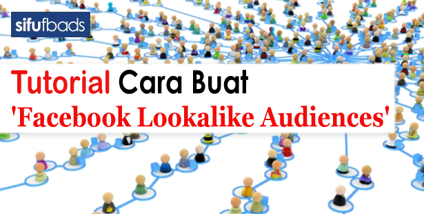 Tutorial Cara Buat 'Facebook Lookalike Audiences'_1