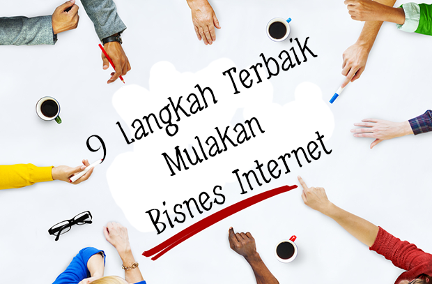 9 Langkah Terbaik Mulakan Bisnes Internet