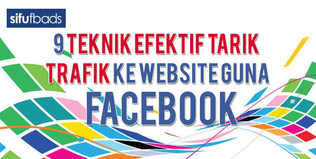 9 Teknik Efektif Tarik Trafik Ke Website Guna Facebook
