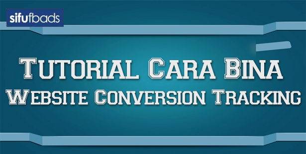 Tutorial Cara Bina Website Conversion Tracking_2