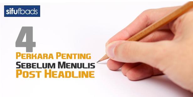4 Perkara Penting Sebelum Menulis Post Headline_2