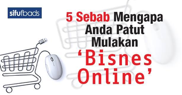5 Sebab Mengapa Anda Patut Mulakan Bisnes Online