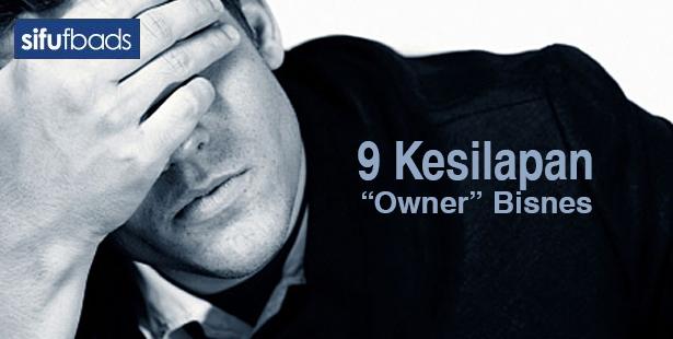 9 Kesilapan Besar Yang Sering Dilakukan Oleh Owner Bisnes
